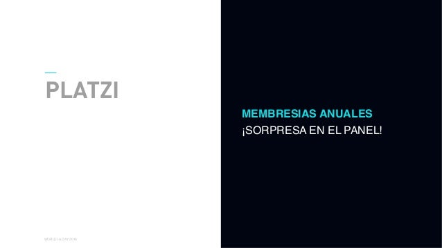 01 WORLD IA DAY 2016 PLATZI MEMBRESIAS ANUALES ¡SORPRESA EN EL PANEL!