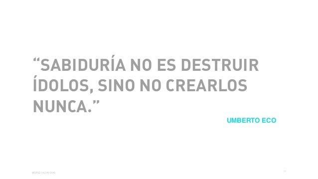 """01 WORLD IA DAY 2016 """"SABIDURÍA NO ES DESTRUIR ÍDOLOS, SINO NO CREARLOS NUNCA."""" UMBERTO ECO"""