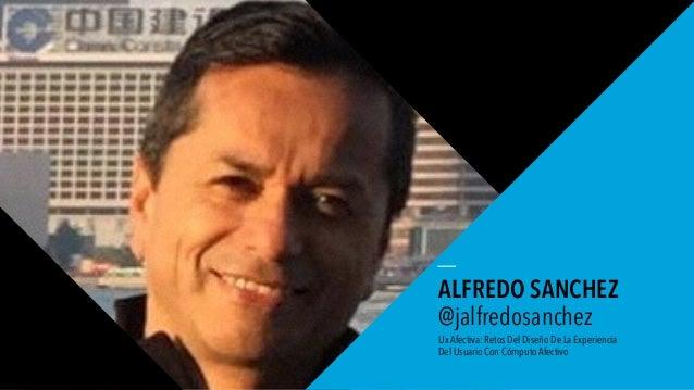 01 WORLD IA DAY 2016 ALFREDO SANCHEZ @jalfredosanchez Ux Afectiva: Retos Del Diseño De La Experiencia Del Usuario Con Cómp...