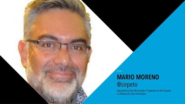 01 WORLD IA DAY 2016 MARIO MORENO @sirpeto Arquitectura De Información Y Experiencia De Usuario: La Historia De Dos Herman...