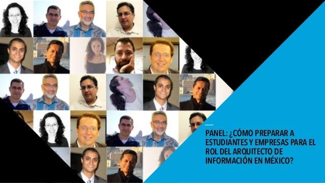 01 WORLD IA DAY 2016 PANEL: ¿CÓMO PREPARAR A ESTUDIANTES Y EMPRESAS PARA EL ROL DEL ARQUITECTO DE INFORMACIÓN EN MÉXICO?
