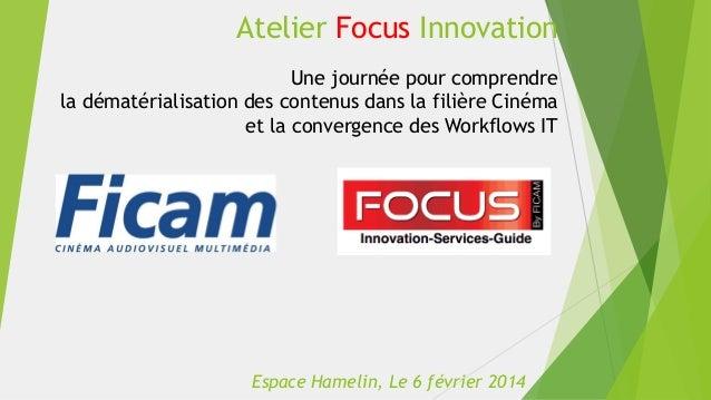 Atelier Focus Innovation Une journée pour comprendre la dématérialisation des contenus dans la filière Cinéma et la conver...