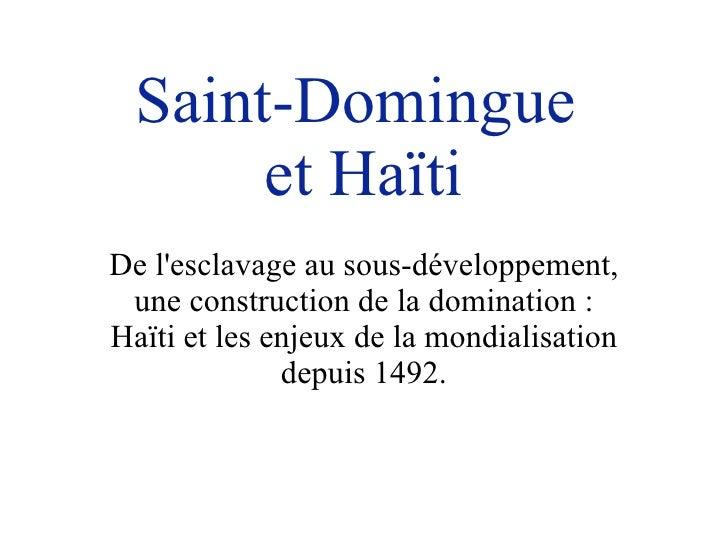 Saint-Domingue  et Ha ïti De l'esclavage au sous-d éve loppement, une construction de la domination : Ha ïti  et les enjeu...