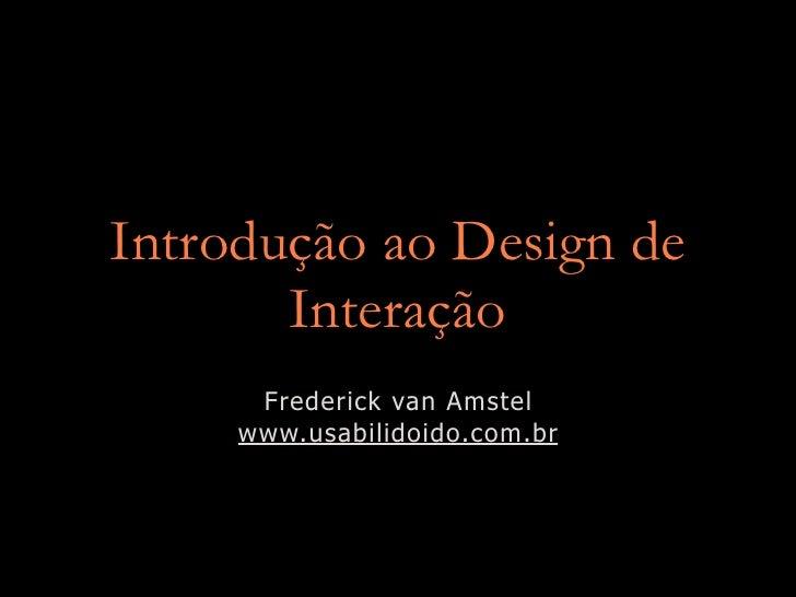 Introdução ao Design de        Interação       Frederick van Amstel      www.usabilidoido.com.br