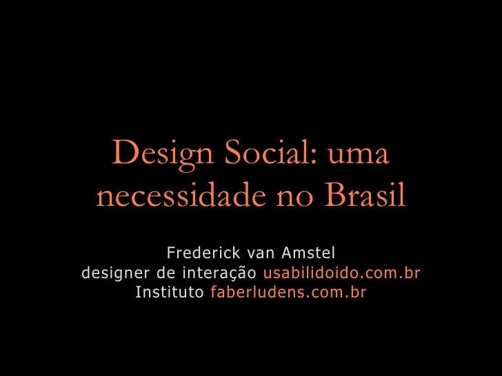 Design Social: uma  necessidade no Brasil           Frederick van Amstel designer de interação usabilidoido.com.br       I...