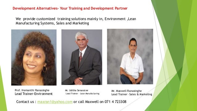 Development Alternatives- Your Training and Development Partner Prof. Hemanthi Ranasinghe Lead Trainer-Environment Mr. Udi...