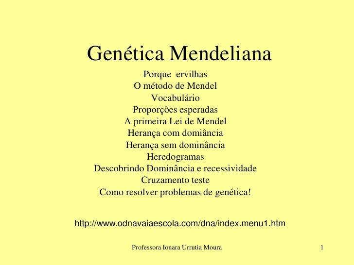 Genética Mendeliana                Porque ervilhas              O método de Mendel                  Vocabulário           ...