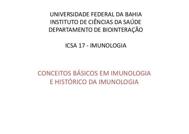 UNIVERSIDADE FEDERAL DA BAHIA INSTITUTO DE CIÊNCIAS DA SAÚDE DEPARTAMENTO DE BIOINTERAÇÃO ICSA 17 - IMUNOLOGIA  CONCEITOS ...