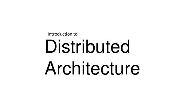 Distributed Architecture Introduction to