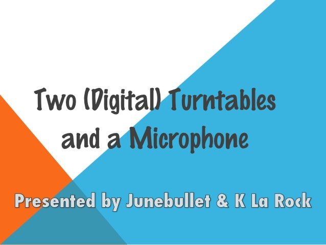 Two (Digital) Turntables  and a Microphone
