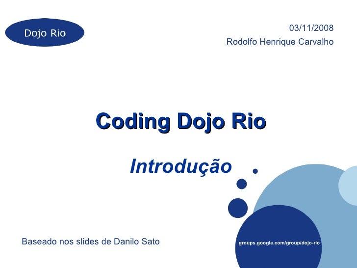 03/11/2008                                     Rodolfo Henrique Carvalho                      Coding Dojo Rio             ...