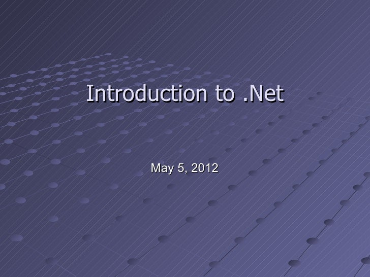 Introduction to .Net      May 5, 2012