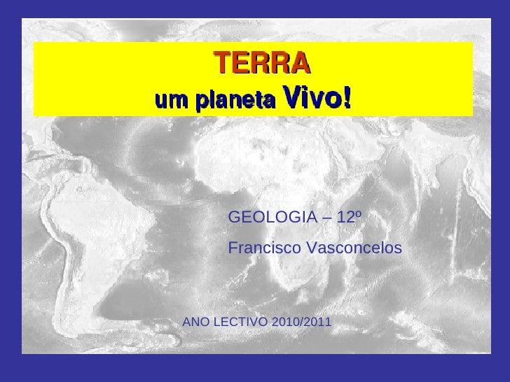GEOLOGIA – 12º  Francisco Vasconcelos ANO LECTIVO 2010/2011