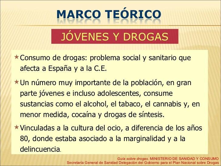 <ul><li>Consumo de drogas: problema social y sanitario que afecta a España y a la C.E.  </li></ul><ul><li>Un número muy im...