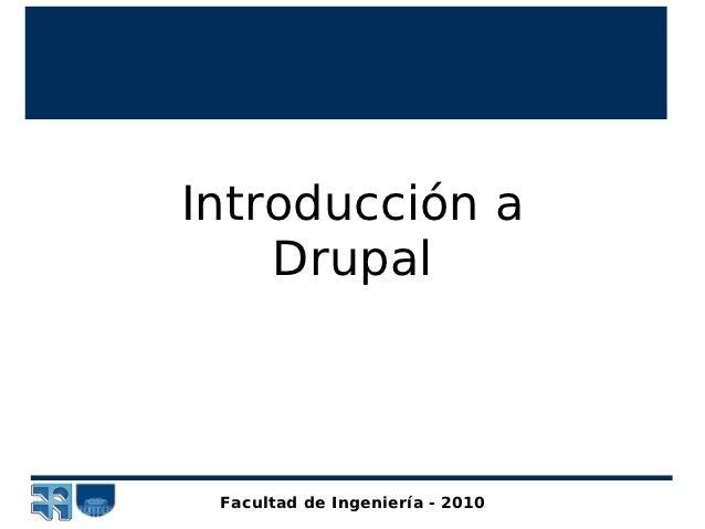 Introducción a    Drupal Facultad de Ingeniería - 2010