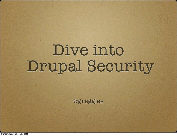 Dive into                       Drupal Security                            @gregglesSunday, November 20, 2011