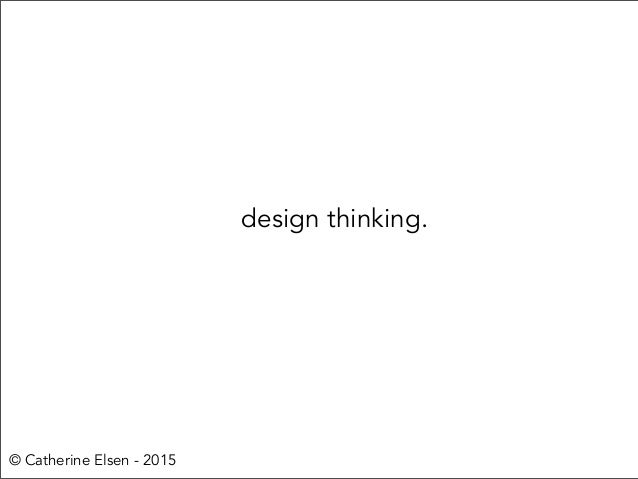 design thinking. © Catherine Elsen - 2015