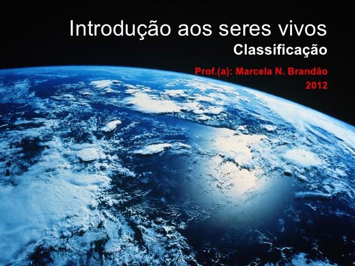 Introdução aos seres vivos                    Classificação            Prof.(a): Marcela N. Brandão                       ...