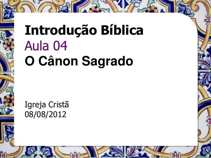 Introdução BíblicaAula 04O Cânon SagradoIgreja Cristã08/08/2012