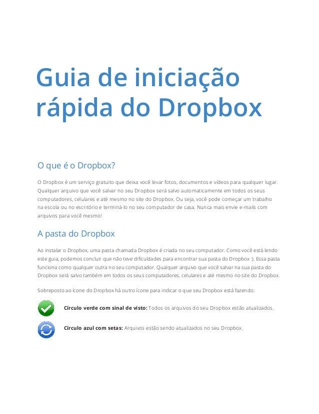 Guia de iniciação rápida do Dropbox O que é o Dropbox? O Dropbox é um serviço gratuito que deixa você levar fotos, documen...