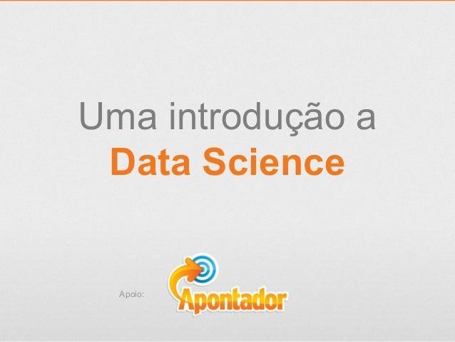 Uma introdução a Data Science Apoio: