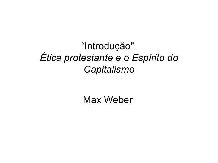 """"""" Introdução""""  Ética protestante e o Espírito do Capitalismo Max Weber"""