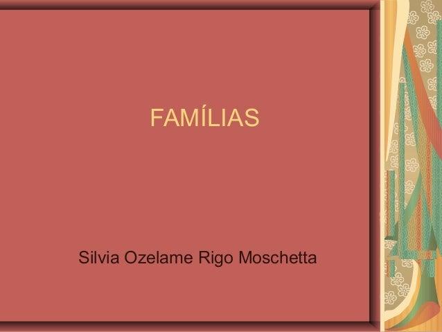 FAMÍLIAS Silvia Ozelame Rigo Moschetta