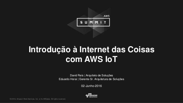 © 2016, Amazon Web Services, Inc. or its Affiliates. All rights reserved. David Reis | Arquiteto de Soluções Eduardo Horai...