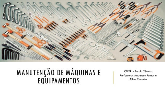MANUTENÇÃO DE MÁQUINAS E EQUIPAMENTOS CEPEP – Escola Técnica Professores Anderson Pontes e Allan Clemete