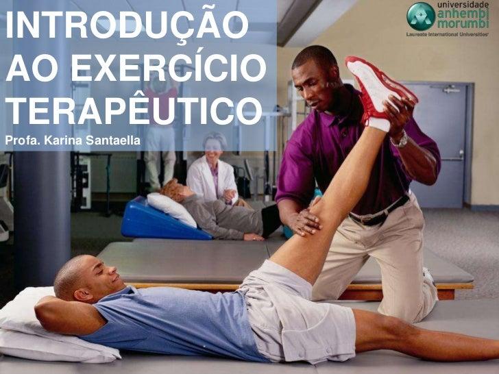 INTRODUÇÃOAO EXERCÍCIOTERAPÊUTICOProfa. Karina Santaella