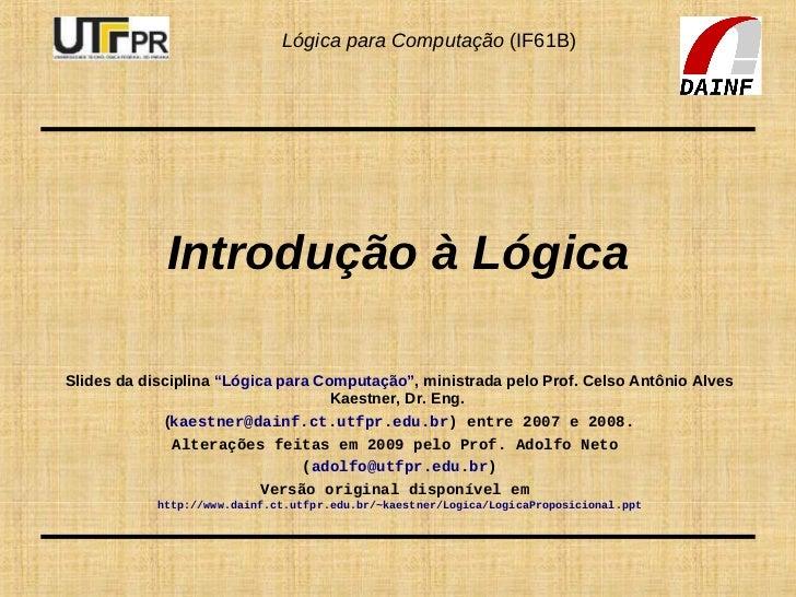 """Lógica para Computação (IF61B)                  Introdução à Lógica  Slides da disciplina """"Lógica para Computação"""", minist..."""