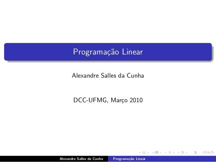 Programa¸˜o Linear               ca       Alexandre Salles da Cunha       DCC-UFMG, Mar¸o 2010                    cAlexand...
