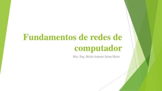 Fundamentos de redes de  computador  Msc. Eng. Beldo Antonio Jaime Mario