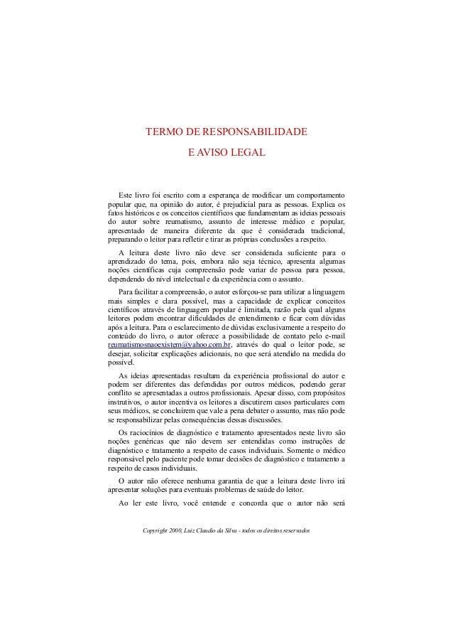 TERMO DE RESPONSABILIDADE E AVISO LEGAL Este livro foi escrito com a esperança de modificar um comportamento popular que, ...