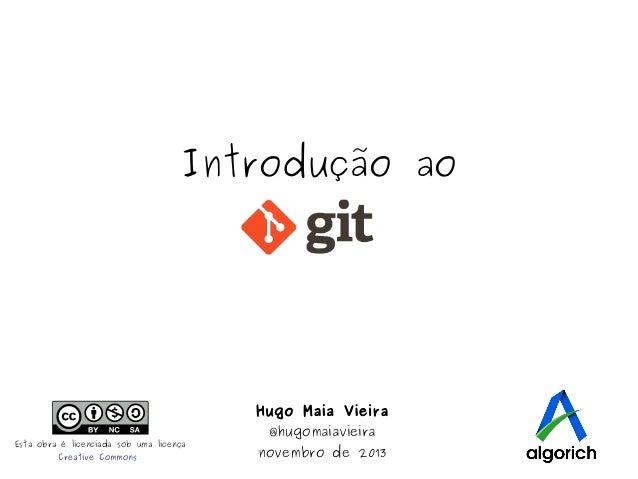 Introdução ao  Hugo Maia Vieira Esta obra é licenciada sob uma licença Creative Commons  @hugomaiavieira  novembro de 2013