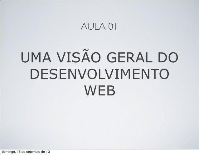 AULA 01 UMA VISÃO GERAL DO DESENVOLVIMENTO WEB domingo, 15 de setembro de 13