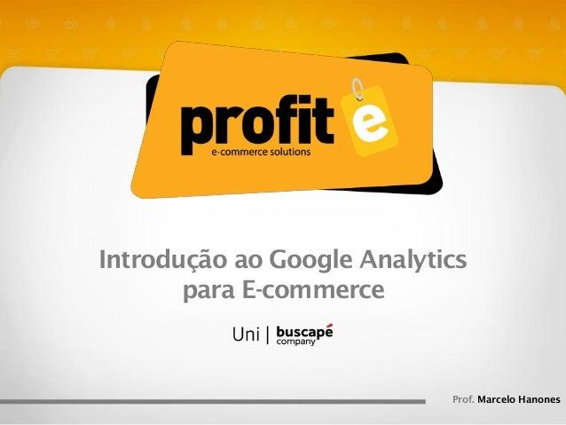 Introdução ao Google Analytics para E-commerce  Prof. Marcelo Hanones