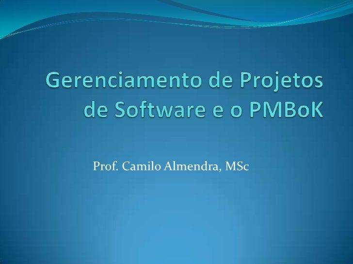 Gerenciamento de Projetos de Software e o PMBoK<br />Prof. Camilo Almendra, MSc<br />