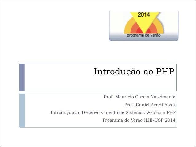 Introdução ao PHP Prof. Mauricio Garcia Nascimento Prof. Daniel Arndt Alves Introdução ao Desenvolvimento de Sistemas Web ...