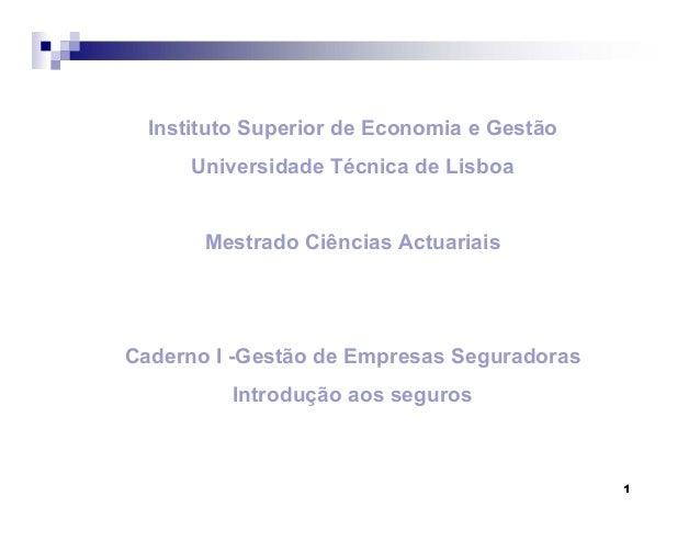 1 Instituto Superior de Economia e Gestão Universidade Técnica de Lisboa Mestrado Ciências Actuariais Caderno I -Gestão de...