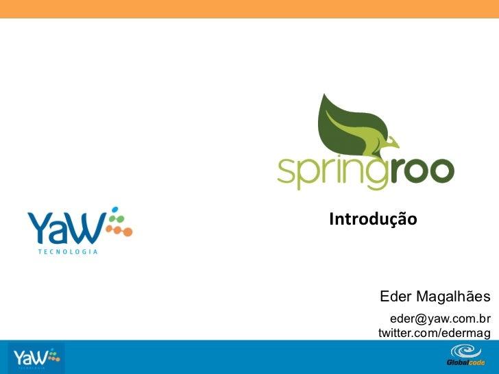 Introdução            Eder Magalhães             eder@yaw.com.br           twitter.com/edermag Globalcode – Open4edu...