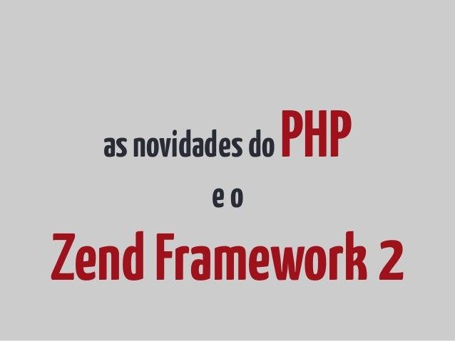 as novidades do   PHP            eoZend Framework 2