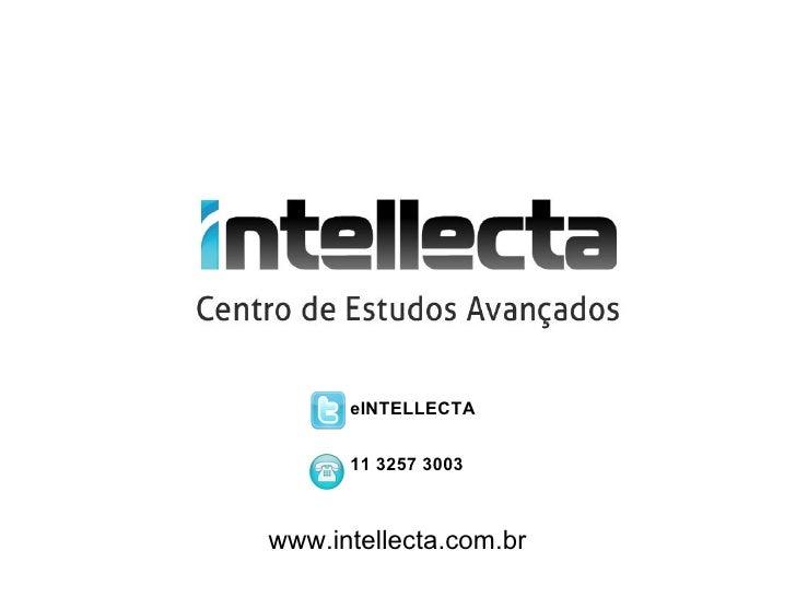 eINTELLECTA      11 3257 3003www.intellecta.com.br