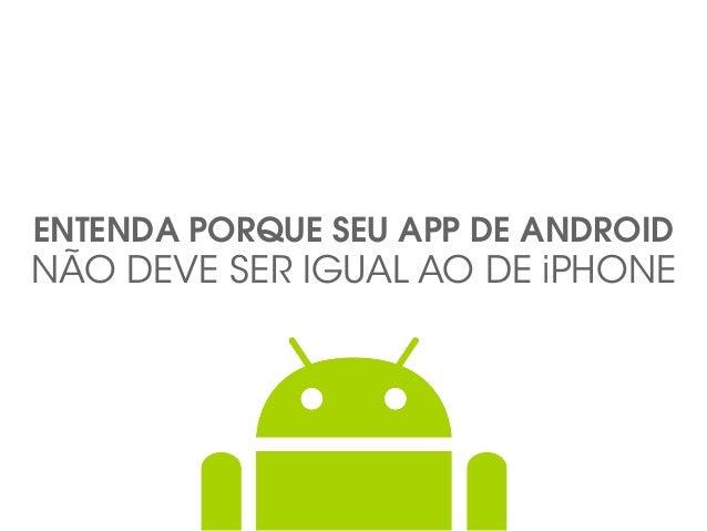 ENTENDA PORQUE SEU APP DE ANDROID NÃO DEVE SER IGUAL AO DE iPHONE