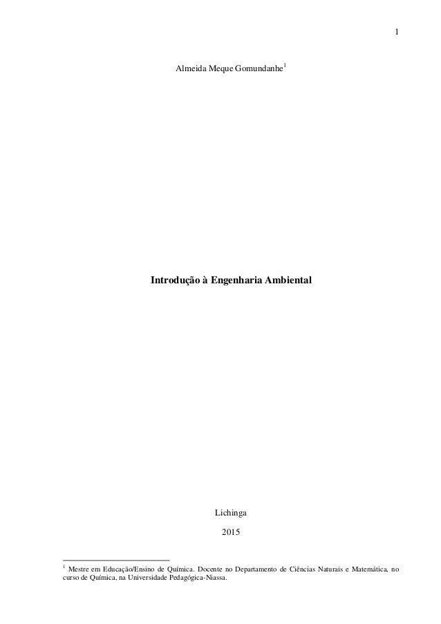 1 Almeida Meque Gomundanhe1 Introdução à Engenharia Ambiental Lichinga 2015 1 Mestre em Educação/Ensino de Química. Docent...