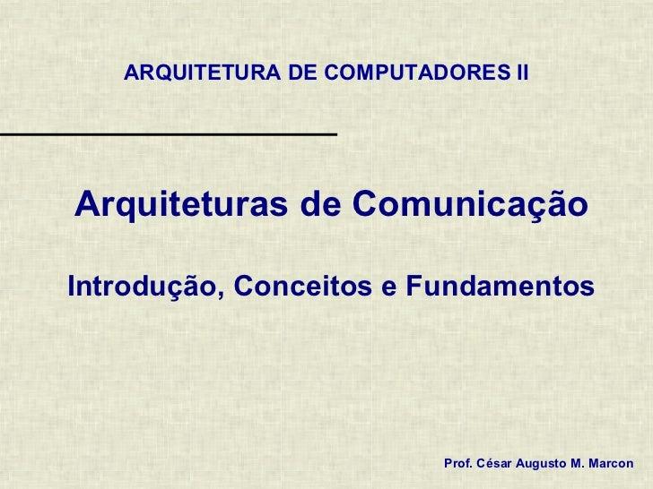 ARQUITETURA DE COMPUTADORES IIArquiteturas de ComunicaçãoIntrodução, Conceitos e Fundamentos                          Prof...