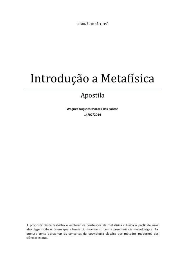 SEMINÁRIO SÃO JOSÉ Introdução a Metafísica Apostila Wagner Augusto Moraes dos Santos 14/07/2014 A proposta deste trabalho ...