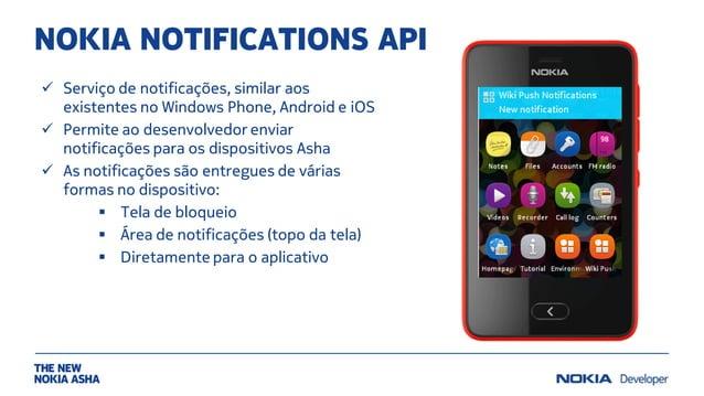 NOKIA NOTIFICATIONS API  Serviço de notificações, similar aos existentes no Windows Phone, Android e iOS  Permite ao des...