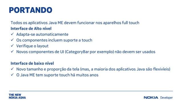 PORTANDO Todos os aplicativos Java ME devem funcionar nos aparelhos full touch Interface de Alto nível  Adapta-se automat...