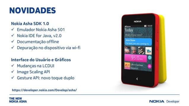 NOVIDADES Nokia Asha SDK 1.0  Emulador Nokia Asha 501  Nokia IDE for Java, v2.0  Documentação offline  Depuração no di...